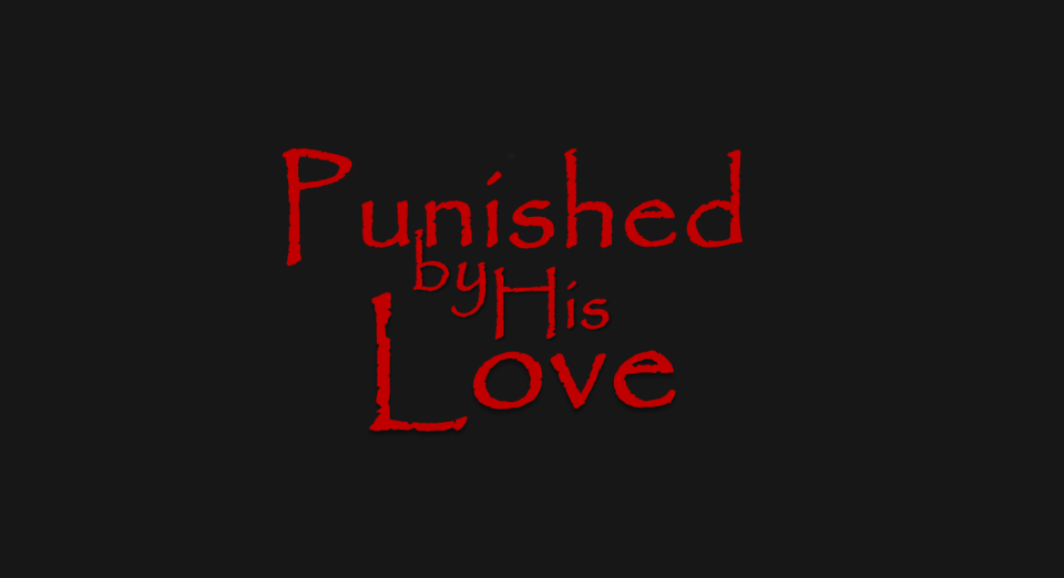 Image of Punished by His Love